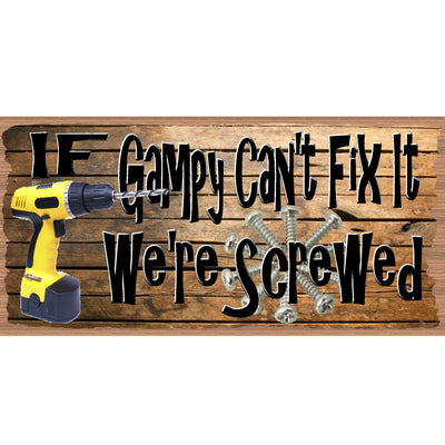 Gampy Wood Signs -If Gampy Can't Fix it We're Screwed- GS 2623