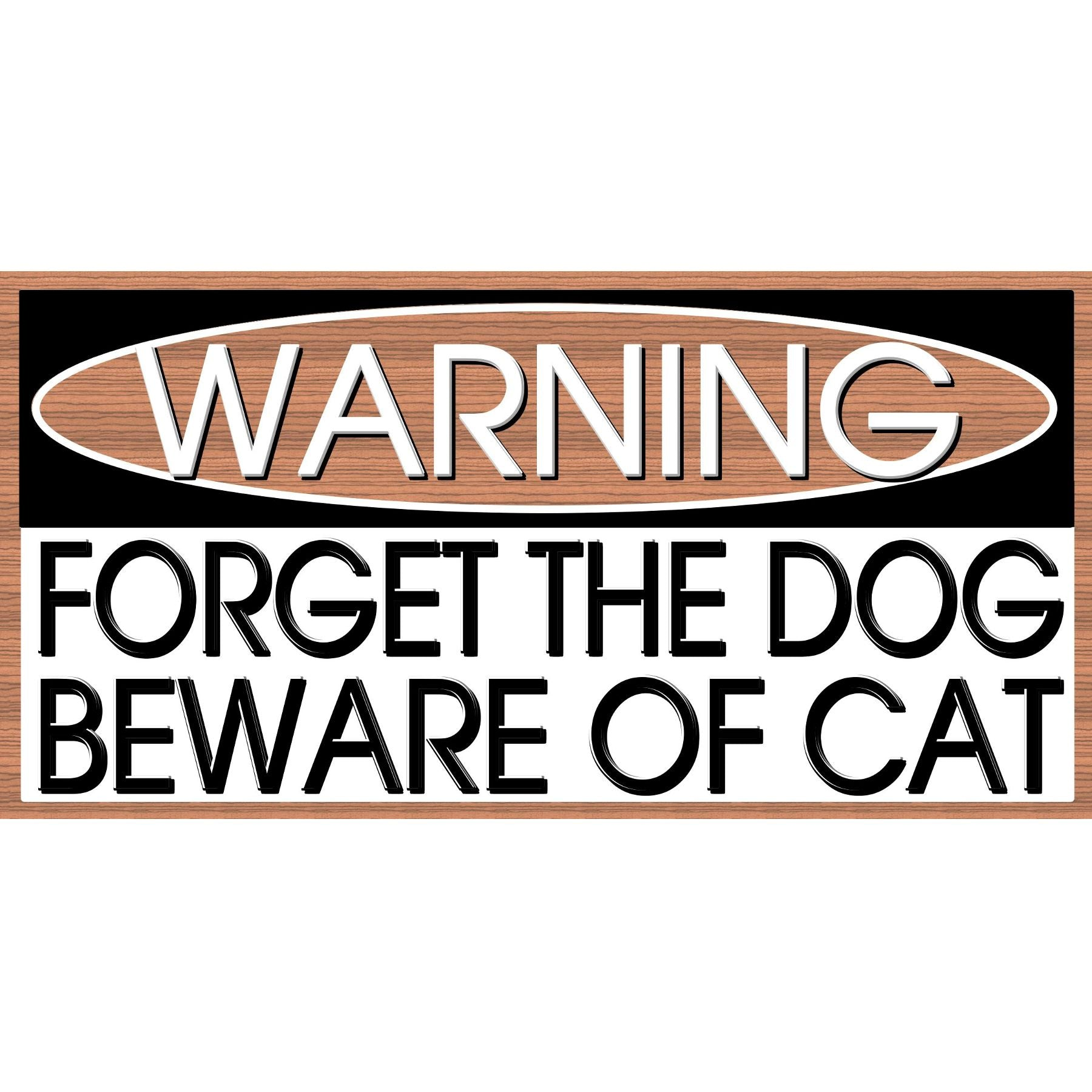 Dog Wood Signs -Forget the Dog Beware of Cat  GS 2758- Cat Sign