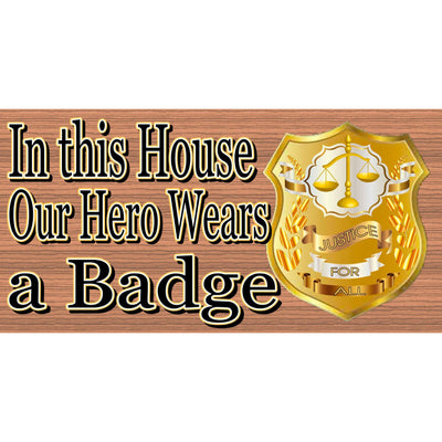 Police Wood Signs -  Our Hero Wears A Badge- GS 2761