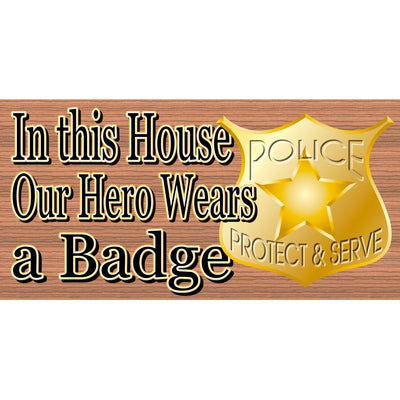 Police Wood Signs -Our Hero Wears A Badge- GS 2760