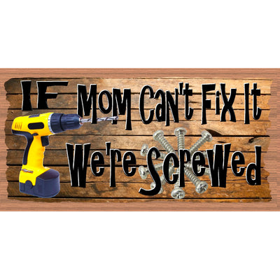 Mom Sign - If Mom Can't Fix It We're Screwed  GS 2847