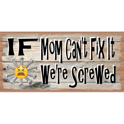 Mom Sign - If Mom Can't Fix It We're Screwed - GS 2848