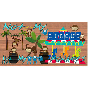 Monkey Wood Signs -Not My Circus Not My Monkeys -GS 2938-