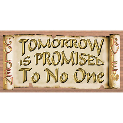 Golden Rule Wood Signs -Tomorrow is Promised to No One GS 3000