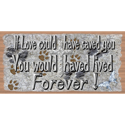 Dog Wood Signs - If Love Could Have Saved You- GS 3005-Pet Sympathy