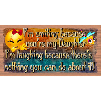 Daughter Wood Signs - I'm Smiling Because - Daughter Plaque -GS 3034