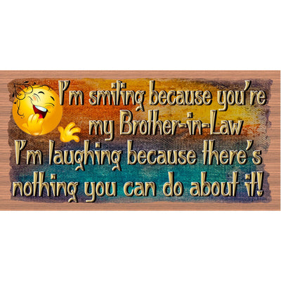 Brother In Law Wood Signs - I'm Smiling Because  -Brother-In-Law Plaque - GS 3040