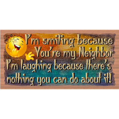 Neighbor Sign -I'm Smiling Because -Neighbor Plaque - GS 3041