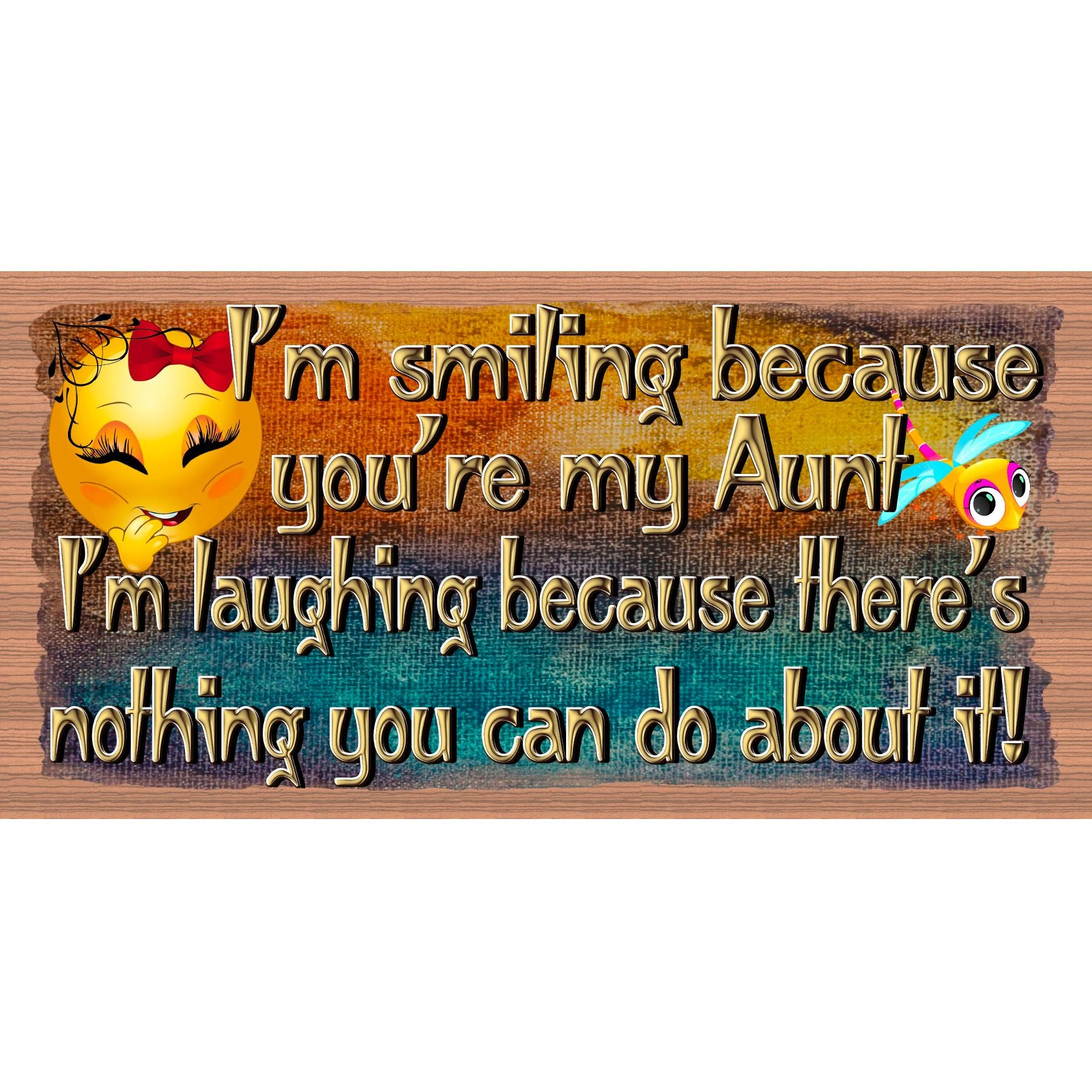 Aunt Wood Signs - I'm Smiling Because -  Aunt plaque - GS 3053