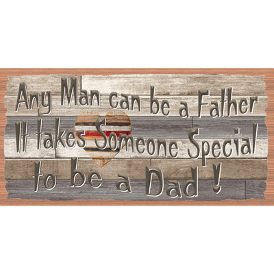 Dad Wood Signs - GS 3074 - Any Man Can Be A Father