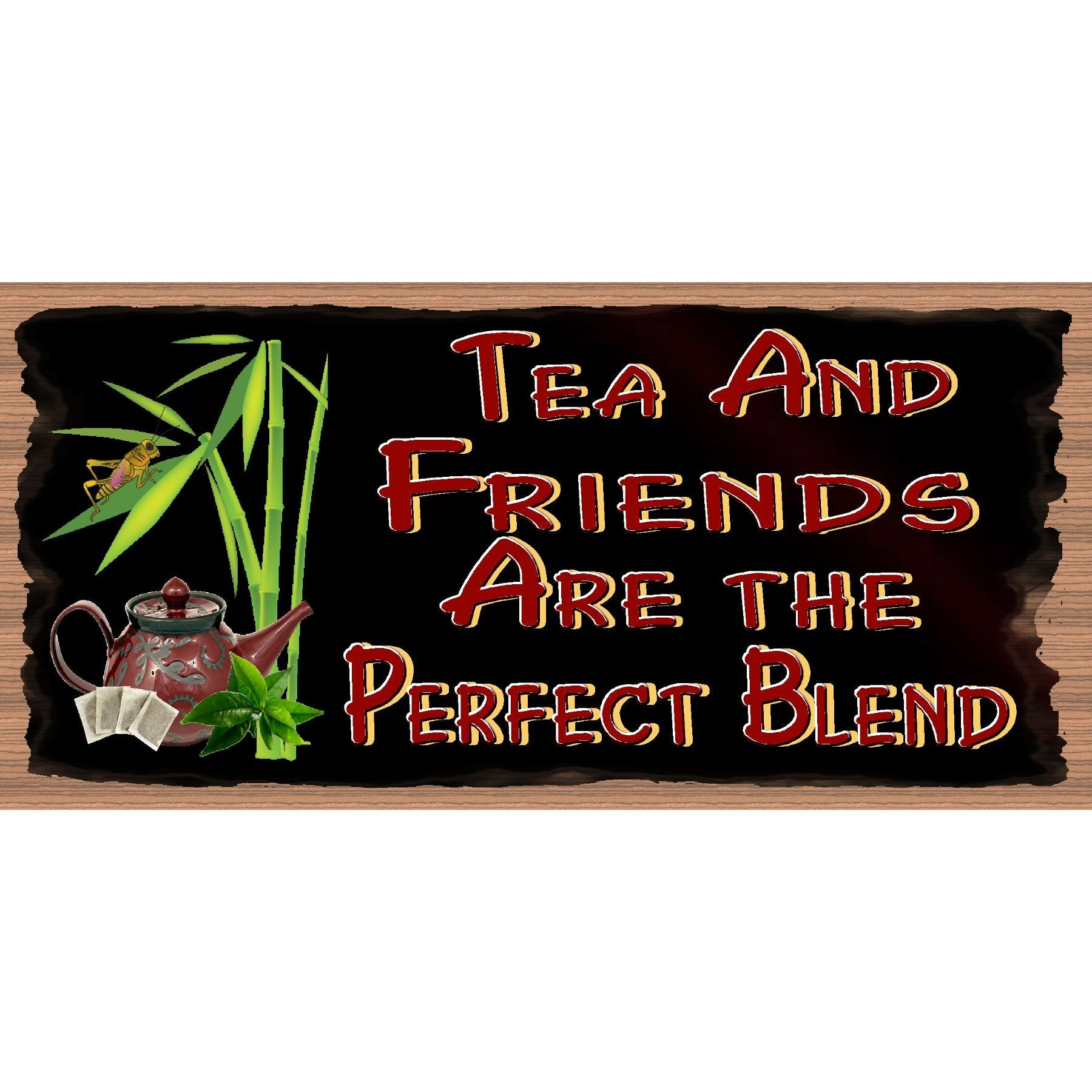 Friends Wood Signs- - Tea & Friends Are the Perfect Blend  GS 552-  Family Plaque