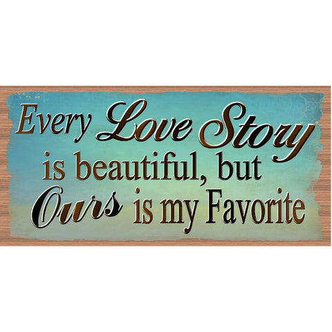 Love Signs - Handmade Wood Sign Romantic Every Love Story is Beautiful But Ours is My Favorite GS 555 Romantic