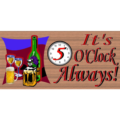 Wine Sign -5 O'Clock Wood Signs -  It's 5 O'Clock Always - GS 665