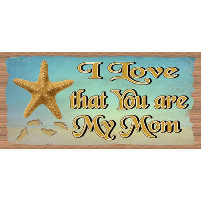 Mom Wood Signs -I Love that you are My Mom - GS 936 Mothers Day Sign - Mom Plaque