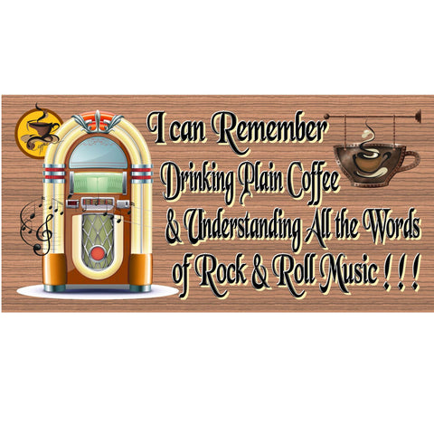 Wood Signs -I Remember Drinking Plain Coffee and Understanding the Words to Rock and Roll GS804 Retro sign