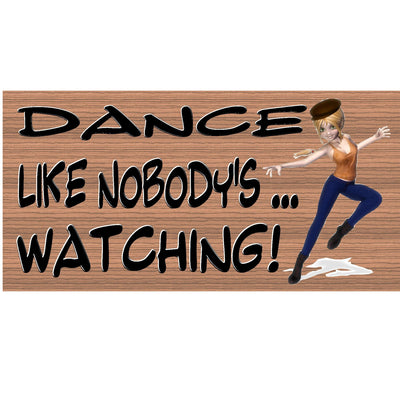 Dance Wood Signs - Dance Like Nobody's Watching  GS 037 -Dance Plaque