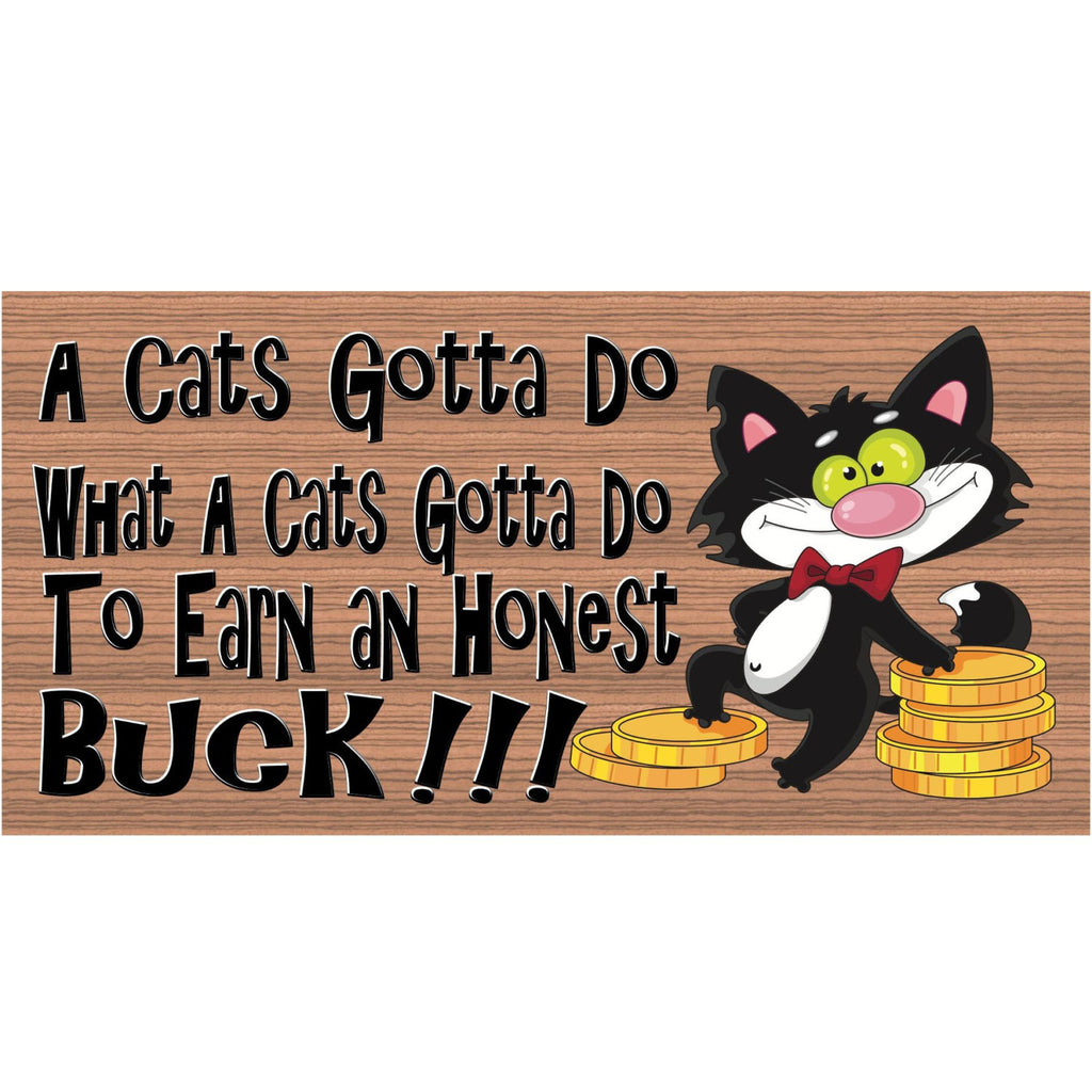 Wood Signs -A Cats Gotta Do What A Cats Gotta Do GS372 Cartoon Cat with a Pile of Gold Coins