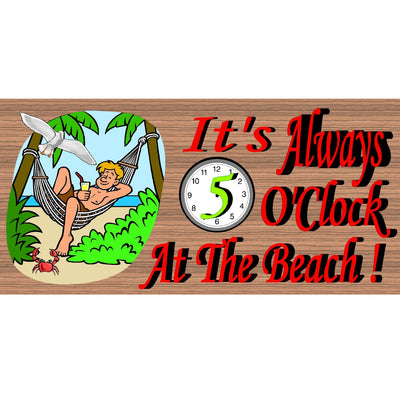 Beach Wood Signs -It's Always 5 O'Clock at the Beach GS 1027 - Beach Decor - Tropical Wood sign