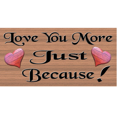 Love Wood Signs -Love You More Just Because -GS 1113- Romantic Plaque