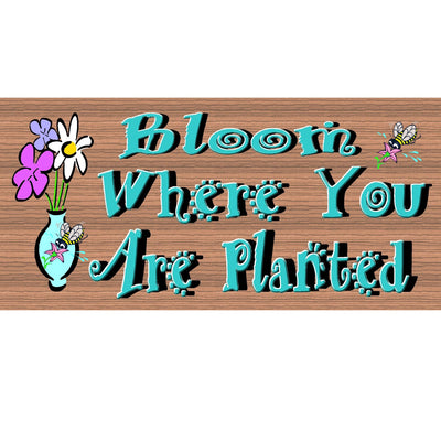 Spiritual Wood Signs - Bloom Where You are Planted- GS 675- Spiritual Plaque