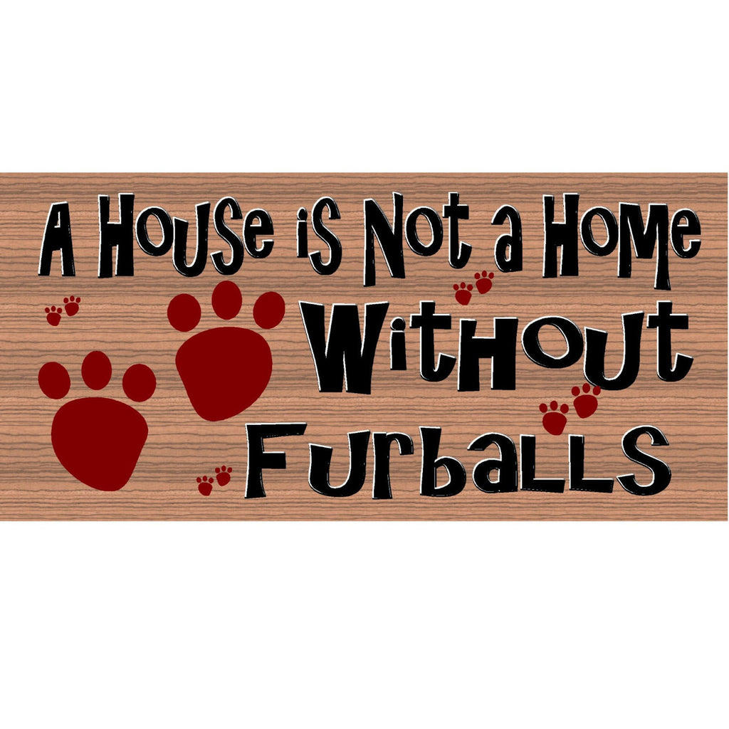 Wood Signs -A House is Not a Home Without Furballs GS 1070