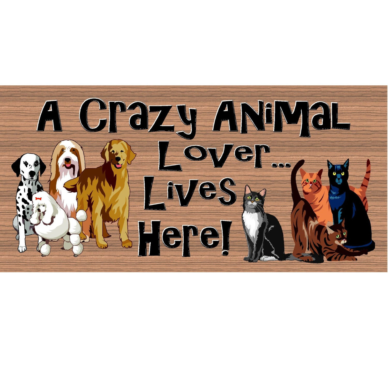 Animal Wood Signs -A Crazy Animal Lover Lives Here- GS 1090- Dog Sign - Cat Sign
