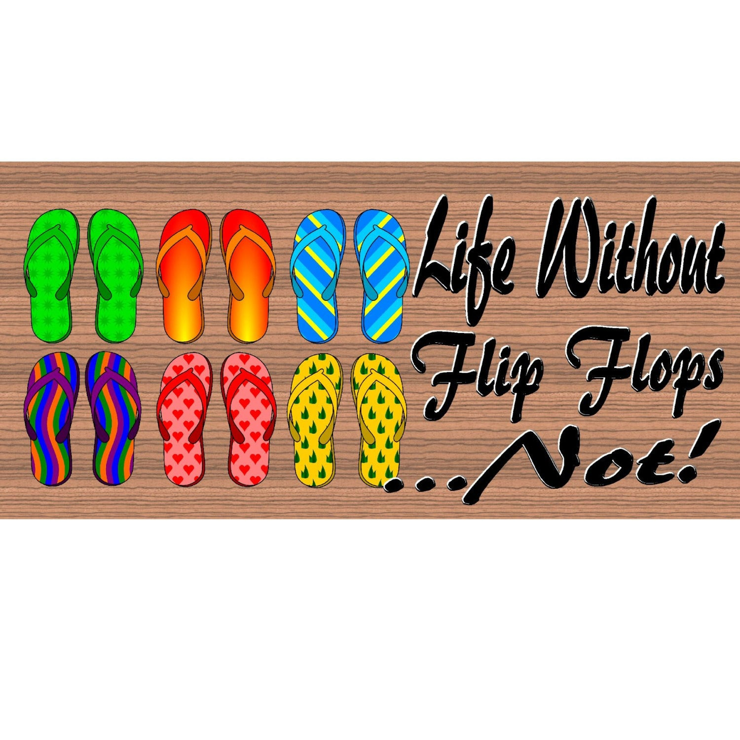 Flip Flop Wood Signs - -Life Without Flip Flops...Not GS 915- Flip Flop Plaque