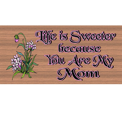 Mom Wood Signs -Life is Sweeter Because You are My Mom- GS 1087-Mom Plaque
