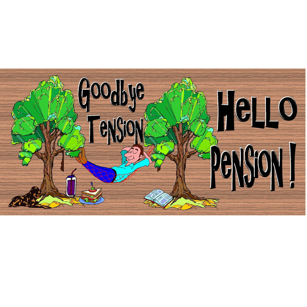 Wood Signs - Goodbye Tension Hello Pension GS931