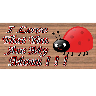 Mom Wood Signs -I Love that you are My Mom- GS 932 - Mothers Day Sign