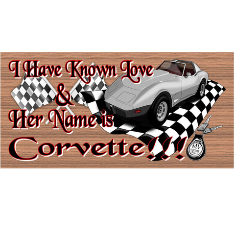 Wood Signs -I Have Known Love and Her name is Corvette GS 1257