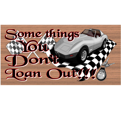 Wood Signs -Some things You Just Don't Loan Out GS 1256 Corvette Plaque