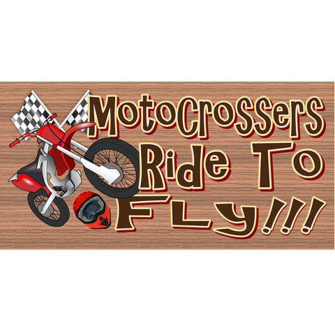 Wood Signs -Motorcrossers Ride to Fly GS1254