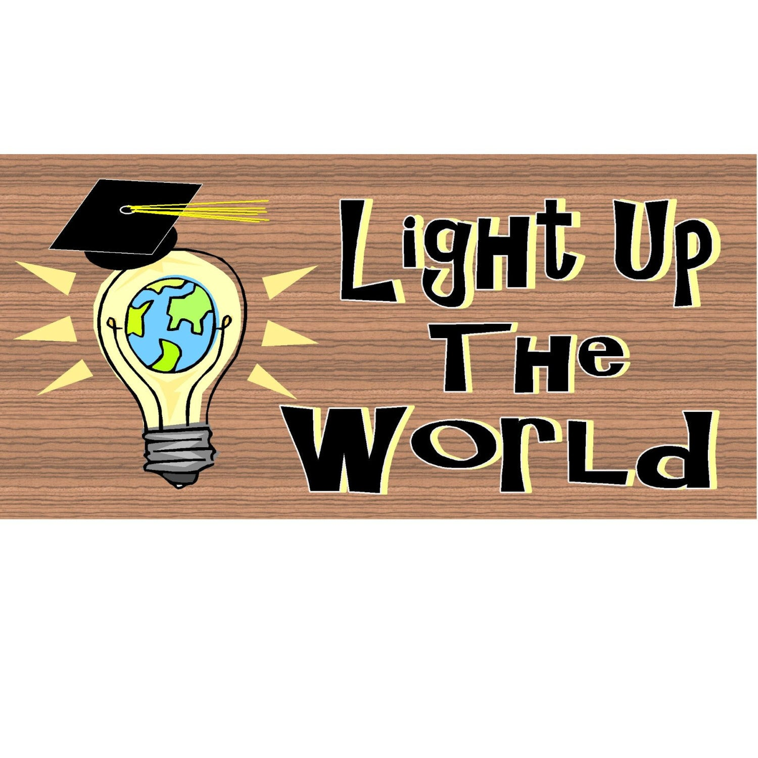 Graduation Wood Signs -Light Up the World- GS 950- Graduation Plaque