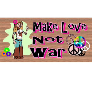 Hippie Wood Signs -Make Love Not War- GS 993 -Hippie Plaque