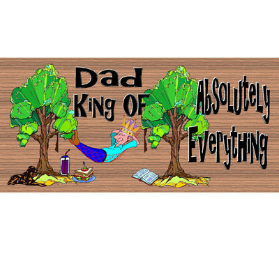 Dad Wood Signs - Dad King of Absolutely Everything - GS 529 - Dad Plaque