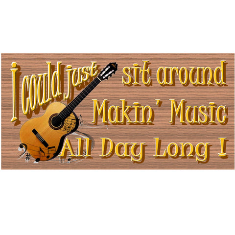 Wood Signs -I Could Just Sit Around Makin Music All Day Long GS 1387 Wood Plaque