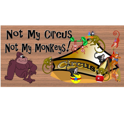 Monkey Wood Signs - Not My Circus Not My Monkeys - GS 785 -Monkey Plaque