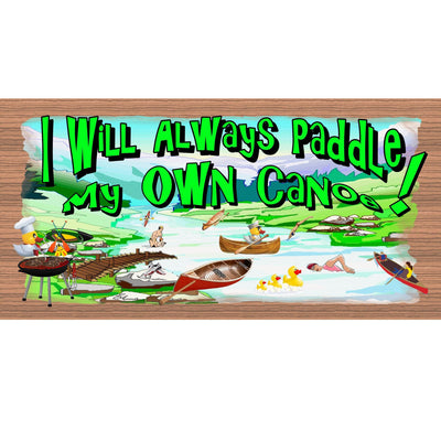 Canoe Wood Signs -I Always Paddle My Own Canoe- GS 794- Canoe plaque