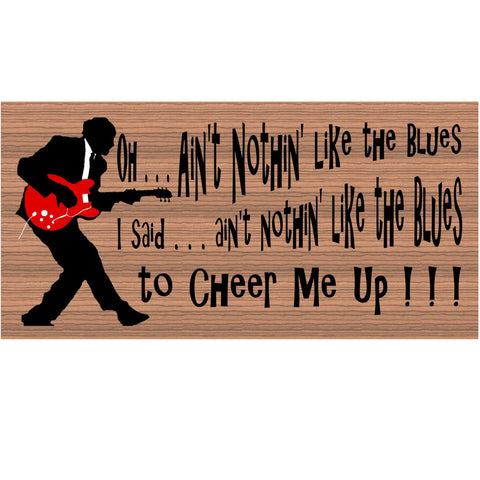 Wood Signs -Ain't Nothin Like The Blues to Cheer Me Up GS 836 Wood Plaque