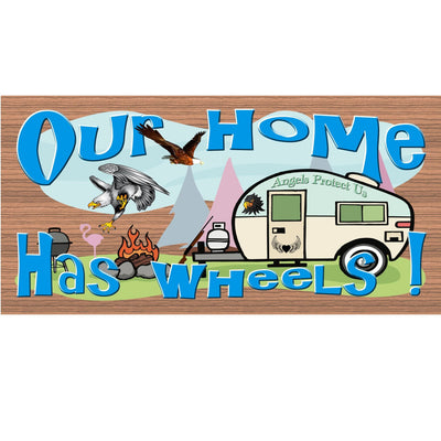 Camping Plaque Wood Signs -Our Home Has Wheels- GS 872- Camper Plaque