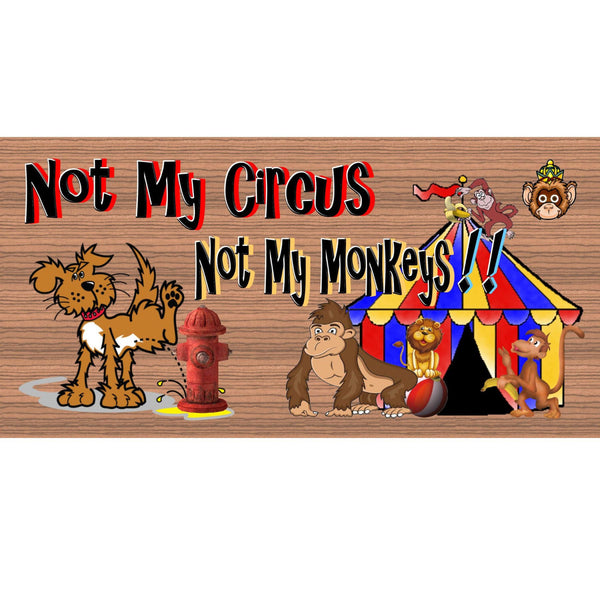 Wood Signs - Handmade Wood sign, Not My Circus Not My Monkeys sign ,GS 893, Not My Circus sign, Not my Monkeys wood sign