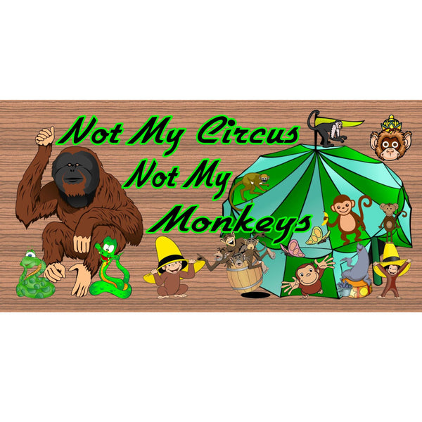 Wood Signs - Handmade Wood sign, Not My Circus Not My Monkeys sign GS 890 Not My Circus sign, Not my Monkeys wood sign