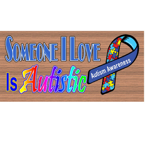 Wood Signs -Someone I Love is Autistic plaque GS1513 GiggleSticks Wood Plaque