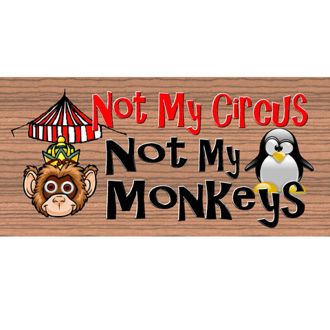 Wood Signs - Handmade wood sign Not My Circus Not My Monkeys -GS571 wood sign Not my Circus,-Not My Circus Not My monkeys wood sign