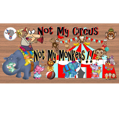 Wood Signs - Handmade Wood sign Not My Circus Not My Monkeys GS786 Handmade wood sign Not My circus Not My Monkeys - Not my Monkey plaque