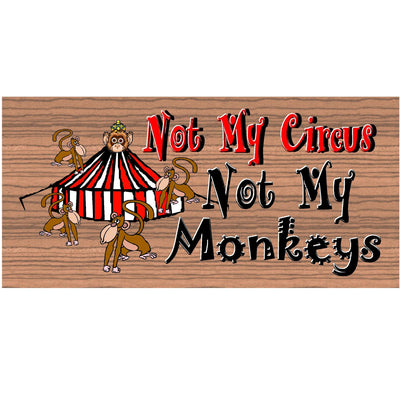 Monkey Wood Signs - Not My Circus Not My Monkeys - GS 574 Monkey Plaque