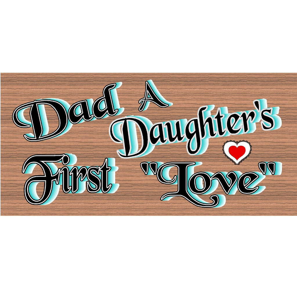 Wood Signs - Dad A Daughters First Love GS1583
