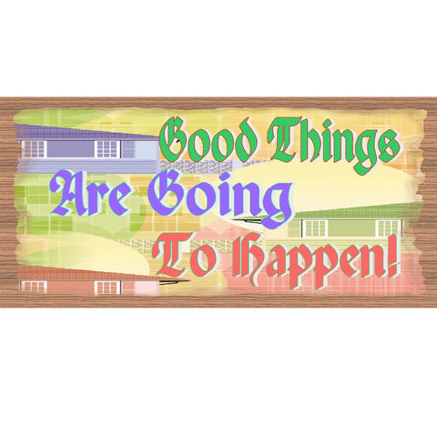 Wood Signs - Good Things are Going to Happen GS 1589 Gigglestick