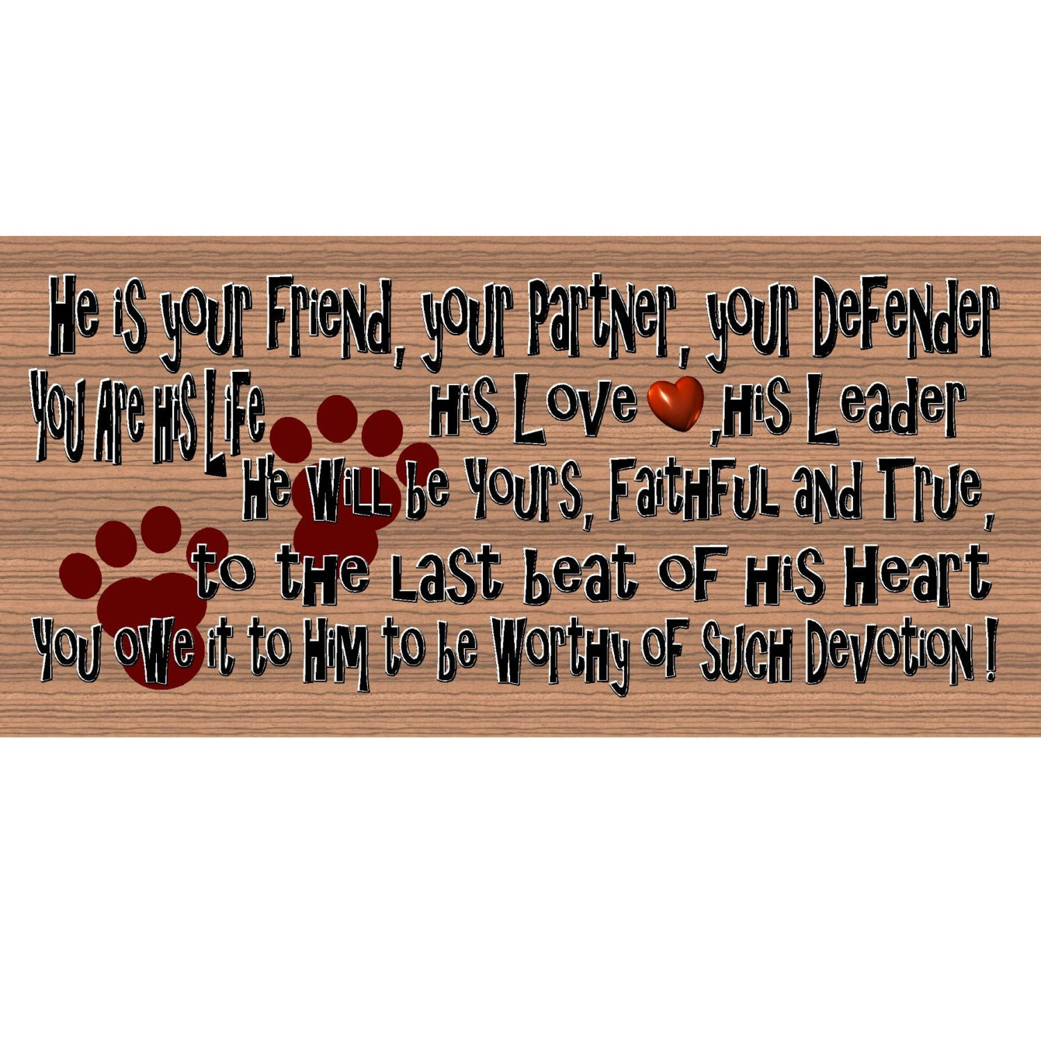 Dog Wood Signs - He is Your Friend, Your Partner, Your Defender- GS 1598